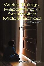 Weird Things Happening at Southside Middle School : And Other Stories by...