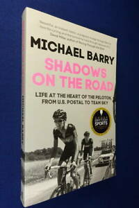 SHADOWS ON THE ROAD Michael Barry LIFE AT THE HEART OF THE PELOTON Cycling Book