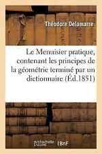 Le Menuisier Pratique, Contenant les Principes de la Geometrie Termine Par un...