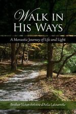 Walk in His Ways: A Monastic Journey of Life and Light (Paperback or Softback)
