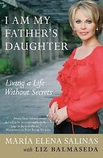 I Am My Father's Daughter: Living a Life Without Secrets, Salinas, Maria Elena,