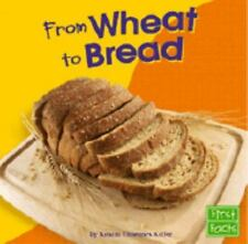 From Wheat to Bread (First Facts: From Farm to Table)-ExLibrary