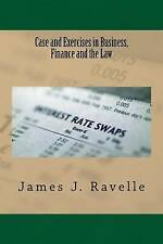 Case and Exercises in Business, Finance and The Law by Dr. James Jacob Ravelle
