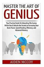 Master The Art of Genius: Your Practical Guide To Unleashing The Genius Within Y