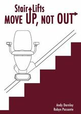 Stair Lifts : Move up, Not Out! by Andy Darnley and Robyn Passante (2013,...