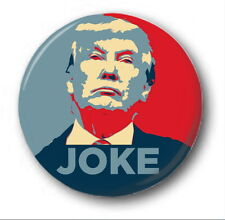 TRUMP JOKE  - 1 inch / 25mm Button Badge -  Novelty Protest Shepard Fairey Obama