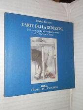 L ARTE DELLA SEDUZIONE Patrizia Carrano Amica I manuali della seduzione 1989 di