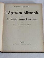 03E2 RARE LIVRE GUERRE 14/18 - L'AGRESSION ALLEMANDE PAR GEORGES DE FRANCE 1916