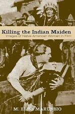 Killing the Indian Maiden: Images of Native American Women in Film-ExLibrary