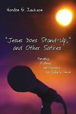 Jesus Does Stand-Up, and Other Satires: Parables, Pictures, and Parodies for Tod