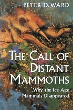 The Call of Distant Mammoths : Why the Ice Age Mammals Disappeared by Peter.