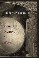 Rightly Dividing the Word by Clarence Larkin (2011, Paperback)