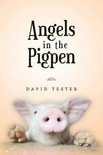 Angels in the Pigpen by David Tester (2014, Paperback)