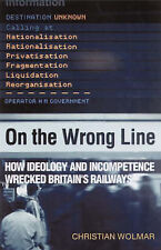 On the Wrong Line: How Ideology and Incompetence Wrecked Britain's Railways by C