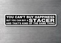 Cant buy happiness buy a Stacer sticker quality 7yr water & fade proof vinyl