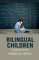 Bilingual Children A Guide for Parents by Jurgen M. Meisel 9781316632611