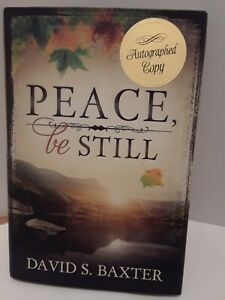 Peace Be Still by David S. Baxter (2013, Hardcover) LDS, HARDCOVER - SIGNED