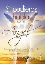 Si Pudieras Hablar con un Angel : RESPUESTAS ÁNGELICAS A TUS PREGUNTAS SOBRE...