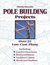 Monte Burch's Pole Building Projects: Over 25 Low-Cost Plans by Monte Burch 1993