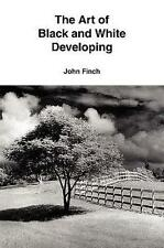 The Art of Black and White Developing by John Finch 9780557074099