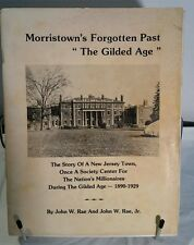 "NJ history limited edition! Morristown's forgotten past ""The Gilded Age"". JW Rae"