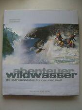 Abenteuer Wildwasser Die aufregendsten Touren der Welt 2001 Wassersport