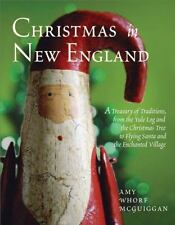 Christmas in New England : A Treasury of Traditions, from the Yule Log and...
