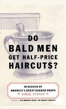 Do Bald Men Get Half-Price Haircuts?: In Search of America's Great Barbershops (