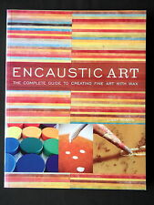 ENCAUSTIC ART COMPLETE GUIDE TO CREATING WITH WAX - PAR LISSA RANKIN