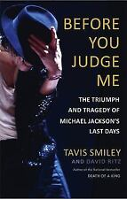 Before You Judge Me : The Triumph and Tragedy of Michael Jackson's Last Days by