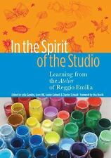 In the Spirit of the Studio: Learning from the Atelier of Reggio Emilia Early C