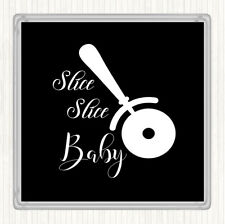 Black White Slice Slice Baby Quote Drinks Mat Coaster