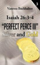 Isaiah 26: 3-4 perfect Peace Iii: Silver And Gold: By Vanessa Buckhalter