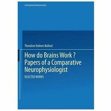 Contemporary Neuroscientists Ser.: How Do Brains Work? : Papers of a...