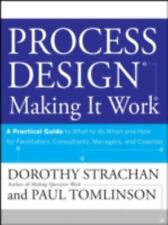 Process Design: Making It Work, a Practical Guide to What to Do When and How for