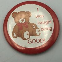 "Vintage I WAS CAUGHT BEING GOOD! 2-1/4"" Button Pin Pinback Teddy Bear  Q9"