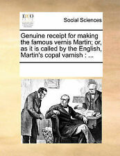 Genuine receipt for making the famous vernis Martin; or, as it is called by the