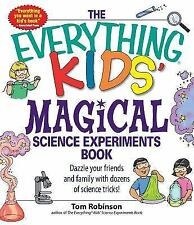 The Everything Kids' Magical Science Experiments Book: Dazzle your friends and f