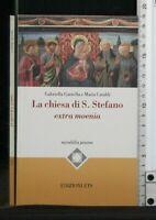 LA CHIESA DI S. STEFANO EXTRA MOENIA. G Garzella e M. Cataldi. Ets.