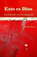 Esto Es Dios : Una Expresión de la No-Separación by Rebekah Maroon (2016,...
