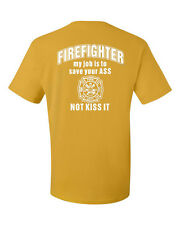 Firefighter My Job Is To Save Your ASS Not Kiss It Funny T-Shirt Fireman Gift
