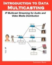 Introduction to Data Multicasting, IP Multicast Streaming for Audio and Video M