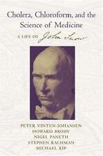 Cholera, Chloroform and the Science of Medicine: A Life of John Snow