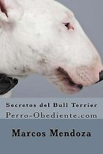 Secretos del Bull Terrier/ Secrets of the Bull Terrier, Paperback by Mendoza,.