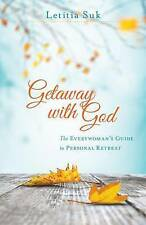 Getaway with God: The Everywoman's Guide to Personal Retreat by Suk, Letitia