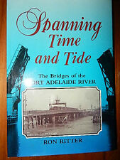 SPANNING TIME AND TIDE THE BRIDGES OF THE PORT ADELAIDE RIVER RON RITTER