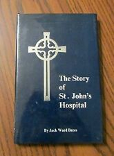 THE STORY OF ST. JOHN'S HOSPITAL, San Angelo, TX. by Jack W. Bates, 1st Edition