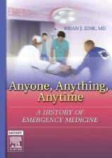 Anyone, Anything, Anytime: A History of Emergency Medicine: By Brian J. Zink