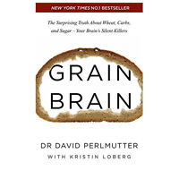 Grain Brain: The Surprising Truth about Wheat, Carbs and Sugar Paperback NEW