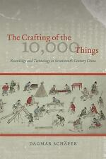The Crafting of the 10,000 Things : Knowledge and Technology in...